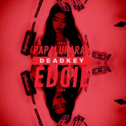 Papaluparan - Deadkey x Edgie - Prod. Crystol for R808
