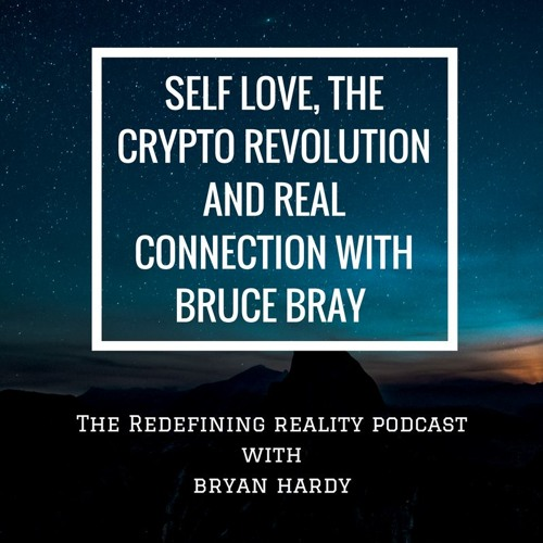 Self Love, The Crypto Revolution, and Real Connection with Bruce Bray - Ep. 41