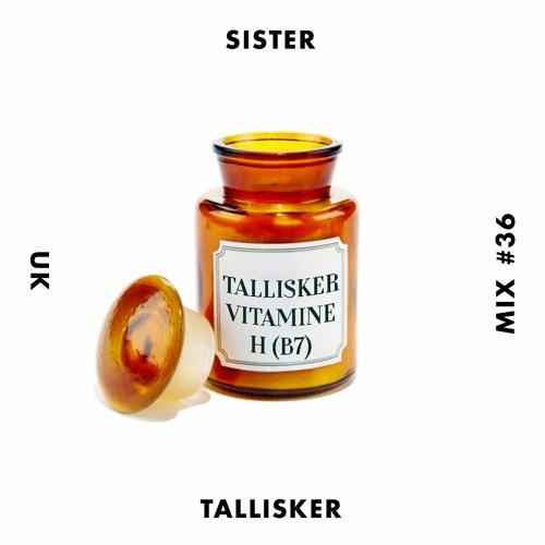 SISTER MIX #36: Tallisker