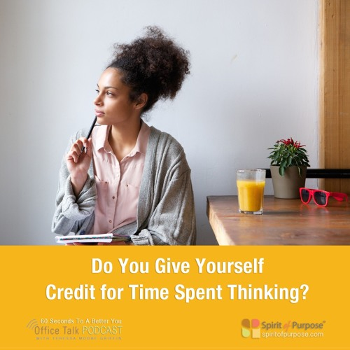 Do You Give Yourself Credit for Thinking Time?
