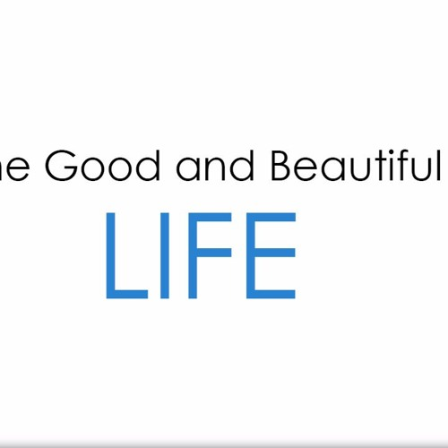 The Good & Beautiful Life - Part 11