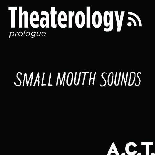 An A.C.T. Prologue Discussion: Small Mouth Sounds
