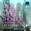 Erick Morillo, E. Thoneick ft. Shawnee Taylor - Live Your Life (Zuccare Bootleg) [FREE DOWNLOAD]
