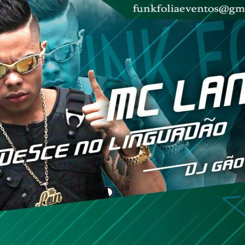 MC Lan (Desce No Linguadão) DJ Gão