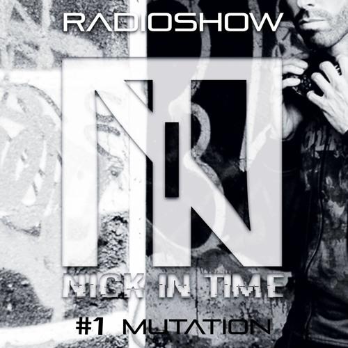Nick In Time Radio Show EPISODE #1 - Mutation / free download