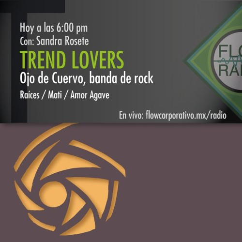 Trend Lovers 101 - Ojo de Cuervo, banda de rock / Raíces - Mati - Amor Agave