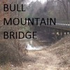 Bull Mountain Bridge ( Original ) Featuring the lyrics of Tony Harris