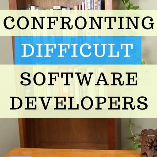 How To Confront Difficult Software Developers About Their Behavior