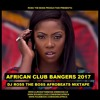 African Club Bangers 2017 / DJ Ross the Boss afrobeats mixtape