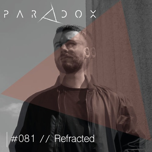 PARADOX PODCAST #081 -- REFRACTED