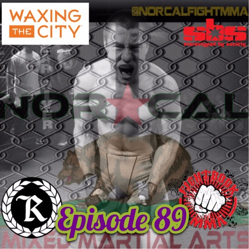 Episode 89: @norcalfightmma Podcast Featuring Brady Green (@TheBradyGreen)