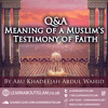 The Meaning Of A Muslims Testimony Of Faith - Questions & Answers Abu Khadeejah Abdul Wahid
