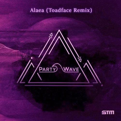 PartyWave - Alaea (Toadface Remix) [PREMIERE]