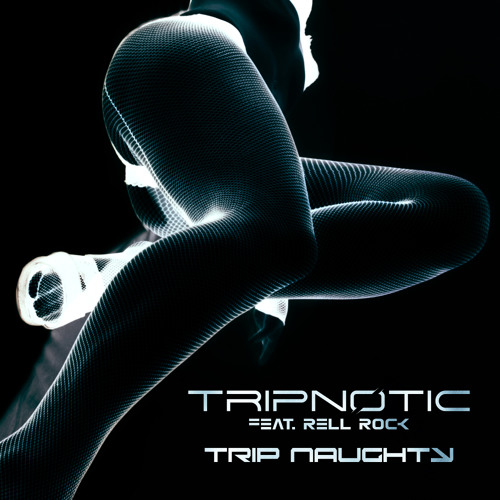 Tripnotic feat. Rell Rock - Trip Naughty - taken from the Trip Naughty EP (FLTRLBL148)