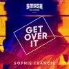 Sophie Francis - Get Over It (OUT NOW)!