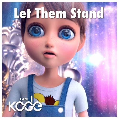 I AM KODE - Let Them Stand (Radio Edit)