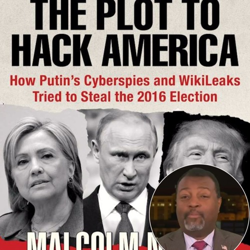 "11/6/2017 - Malcolm Nance Wrote ""The Plot To Hack America"""