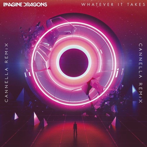 Imagine Dragons - Whatever It Takes (CANNELLA-Remix)