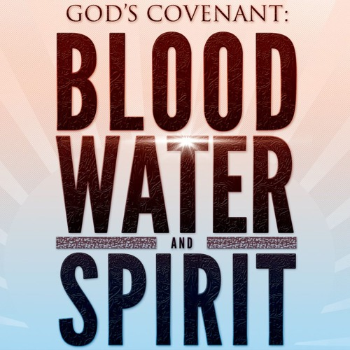 God's Covenant: Blood, Water & Spirit - Part 2 of 2
