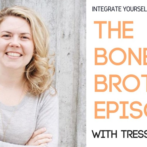 EP27: The Bone Broth Episode with Tressa Yellig