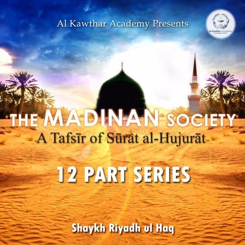 The Madinan Society: A Tafsir of Surat al-Hujurat