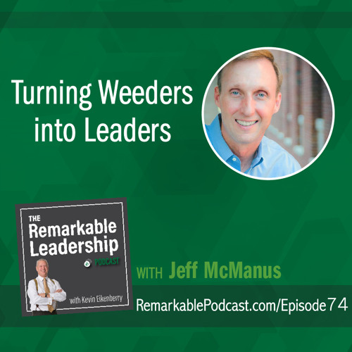 Turning Weeders into Leaders with Jeff McManus