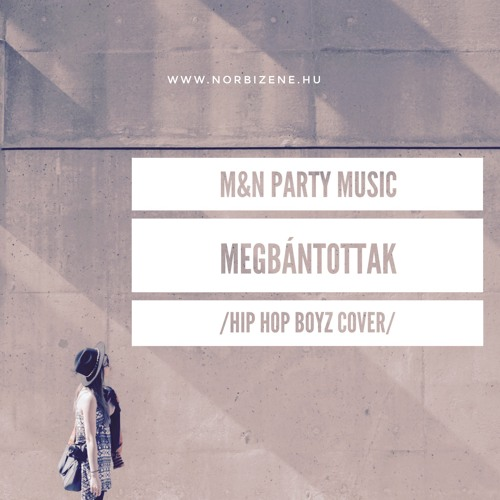 M&N Party Music - Megbántottak /Hip Hop Boyz cover/