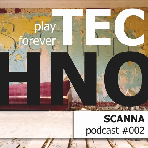 SCANNA - play forever TECHNO│Podcast #002