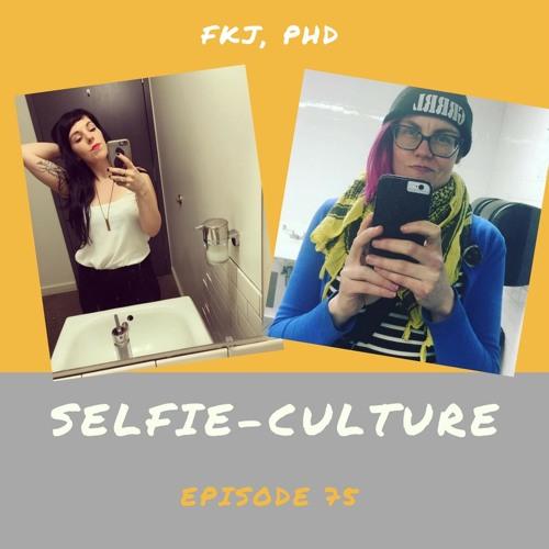 Ep 75: Selfie-Culture