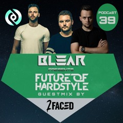 Blear - Future Of Hardstyle Podcast #39 Ft. 2Faced