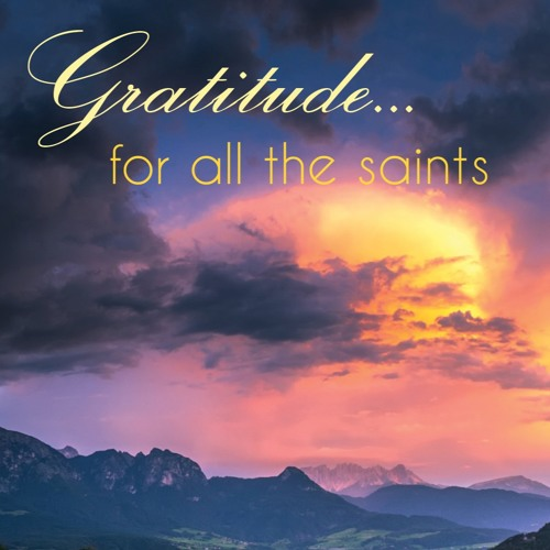 Gratitude for all the Saints - Rev. Ron Scates - 11/5/17