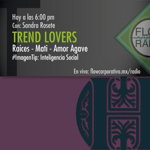 Trend Lovers 102 - Raíces - Mati - Amor Agave / Inteligencia Social