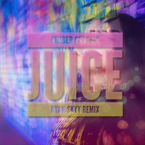 Kimber Chronic - Juice (Ryan Skyy Remix)