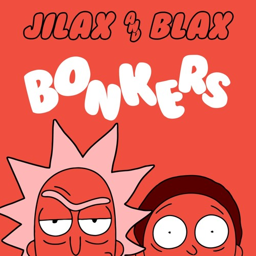 Jilax & Blax - BONKERS (Bootleg) [Free Download]
