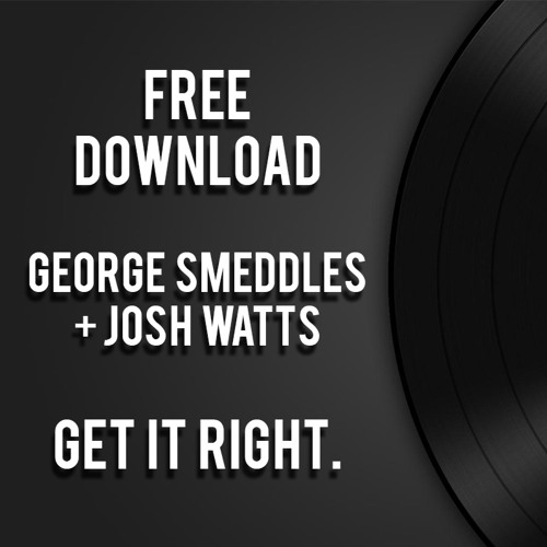 George Smeddles & Josh Watts - Get It Right [ FREE DOWNLOAD ]