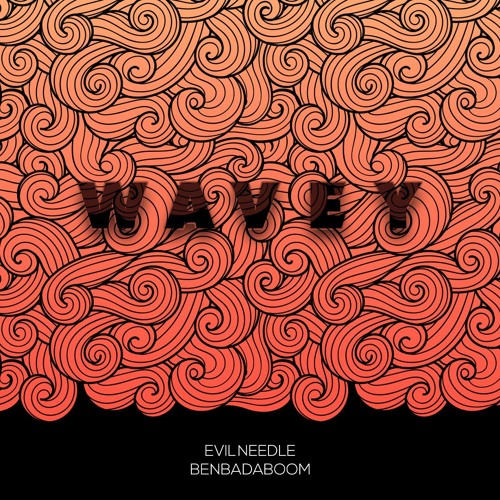 BENBADABOOM x Evil Needle - Wavey