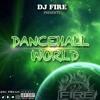 DANCEHALL WORLD (2017) - @DJ_FIRE123