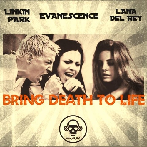 Bring Death To Life (Linkin Park / Evanescence / Lana Del Rey) by