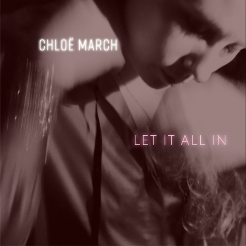 Chloe March - Let It All In