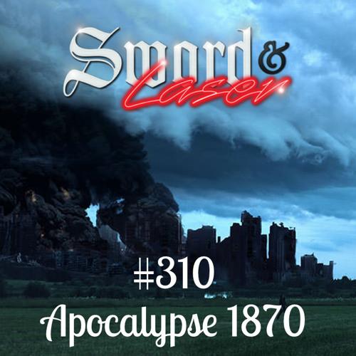 #310 - Apocalypse 1870