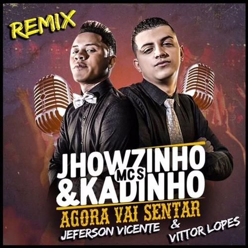 Baixar Mc Jhowzinho E Kadinho - Agora Vai Senta (  Jefferson Vicente & Vittor Lopes REMIX