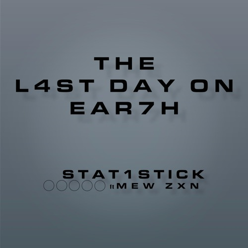 The Last Day On Earth by STAT1STICK ft MEW ZXN