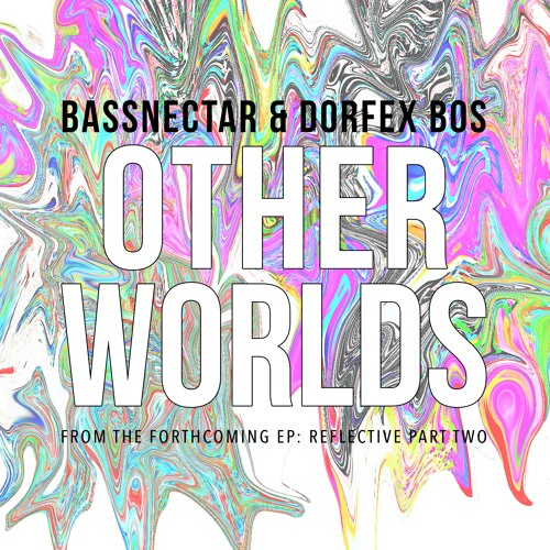 Bassnectar & Dorfex Bos - Other Worlds ◈ [Reflective Part 2]