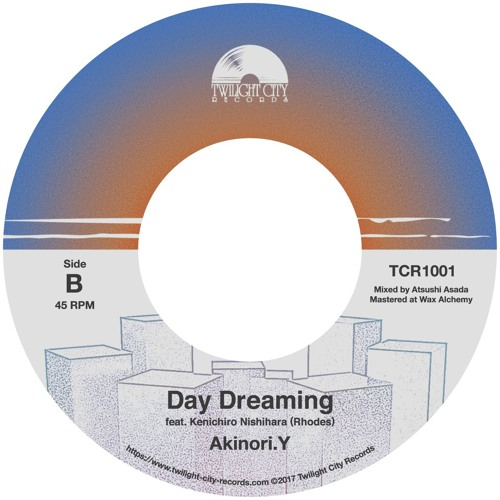 SIDE B - Akinori.Y - Day Dreaming Feat. Kenichiro Nishihara  [For 7inch Vinyl]