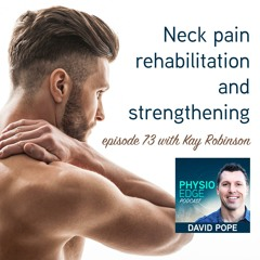 Physio Edge 073 Neck pain rehabilitation and strengthening with Kay Robinson