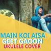 Main Koi Aisa Geet Gaoon I Ukulele Cover I Karan Nawani I Yes Boss I Shahrukh Khan Mp3