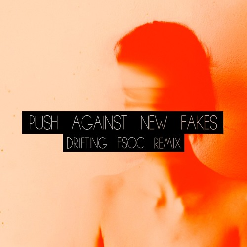 Push Against New Fakes - Drifting (FSOC Remix) > FREE DOWNLOAD!
