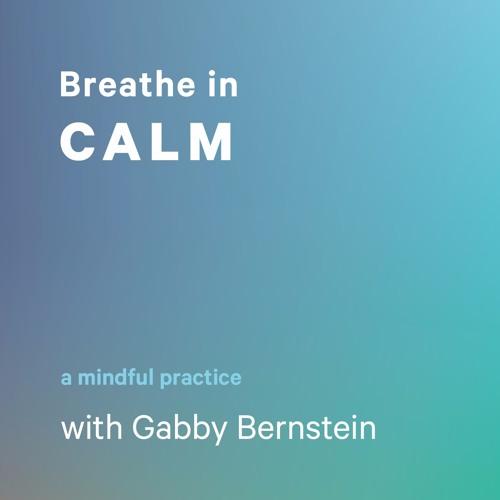 Breathe in Calm with Gabby Bernstein
