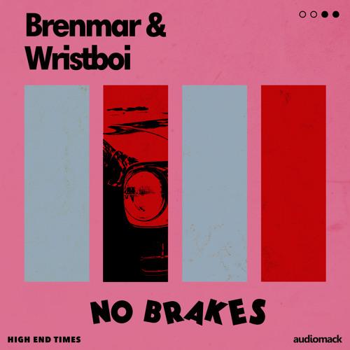 Brenmar & Wristboi - No Brakes