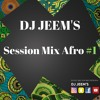 Dj Jeem's - Session Mix Afro #1